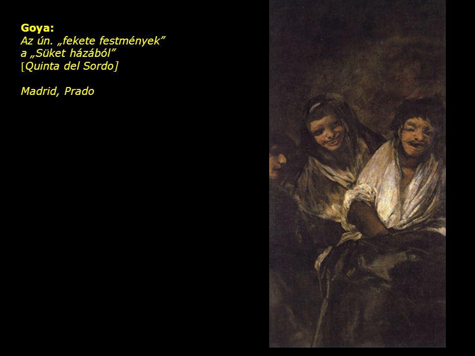 """Goya: Az ún. """"fekete festmények a """"Süket házából [Quinta del Sordo] Madrid, Prado"""
